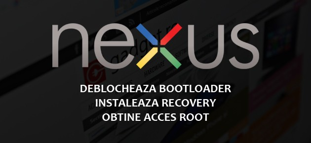 Nexus: Deblocheaza bootloader, root si instaleaza recovery