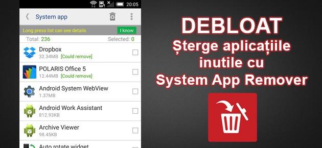 Debloat - Sterge aplicatiile inutile cu System App Remover