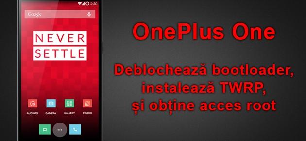 OnePlus One - deblocheaza bootloader, obtine acces root si instaleaza TWRP