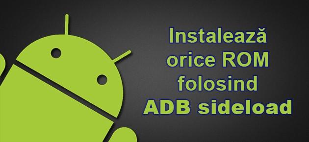 Instaleaza orice ROM folosind ADB sideload