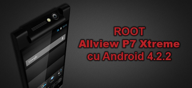 ROOT Allview P7 Xtreme cu Android 4.2.2
