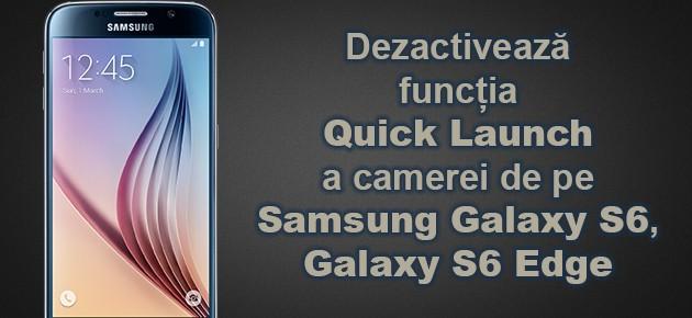 Dezactiveaza functia Quick Launch a camerei de pe Samsung Galaxy S6, S6 Edge