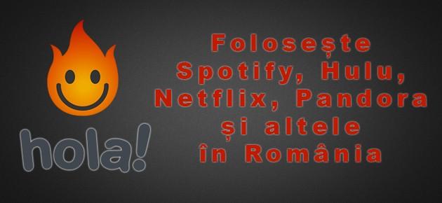 Foloseste Spotify, Hulu, Netflix si altele in Romania