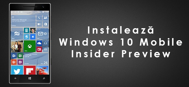 Instaleaza Windows 10 Mobile Insider Preview