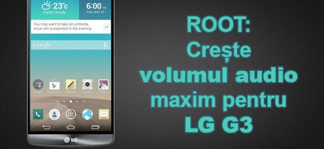 ROOT: Creste volumul audio maxim pentru LG G3
