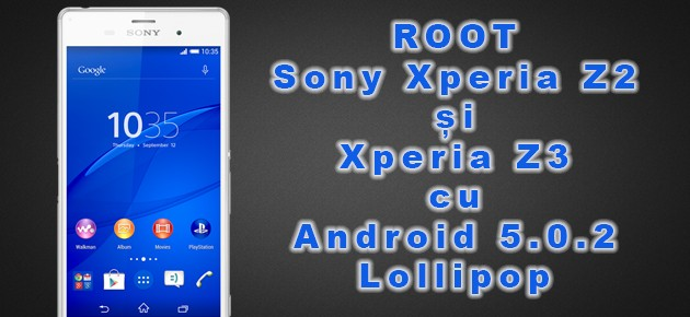 ROOT: Sony Xperia Z2 si Xperia Z3 cu Android 5.0.2 Lollipop
