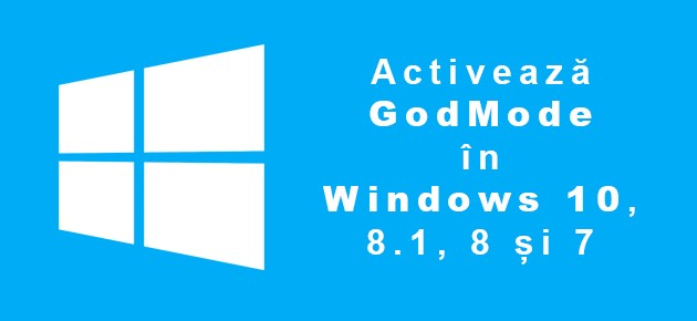 Activeaza GodMode in Windows 10, 8.1, 8 si 7