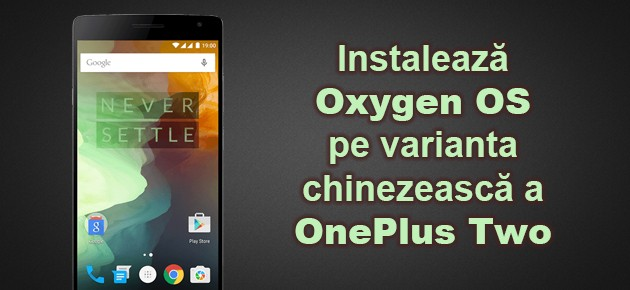 Instaleaza Oxygen OS pe varianta chinezeasca a OnePlus Two