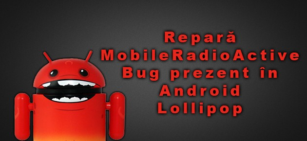 Repara MobileRadioActive Bug prezent in Android Lollipop