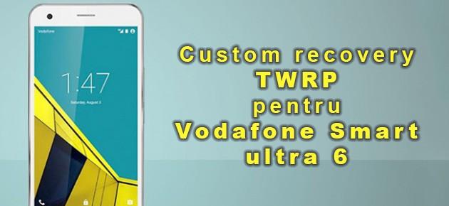 Custom recovery TWRP pentru Vodafone Smart ultra 6