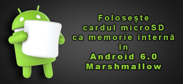 Foloseste cardul microSD ca memorie interna in Android 6.0 Marshmallow