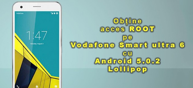 Obtine acces ROOT pe Vodafone Smart ultra 6 cu Android 5.0.2 Lollipop