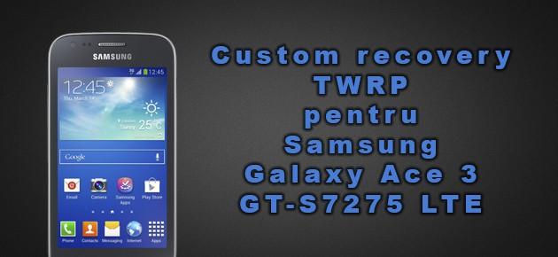 Custom recovery TWRP pentru Samsung Galaxy Ace 3 GT-S7275 LTE