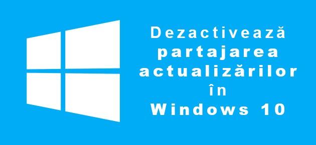 Dezactiveaza partajarea actualizarilor in Windows 10
