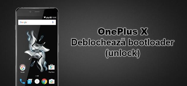 OnePlus X: Deblocheaza bootloader (unlock)