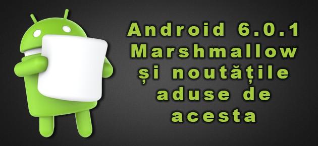 Android 6.0.1 Marshmallow si noutatile aduse de acesta