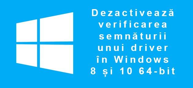 Dezactiveaza verificarea semnaturii unui driver in Windows 8 si 10 64-bit