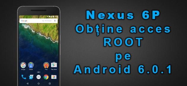 Nexus 6P: Obtine acces ROOT pe Android 6.0.1
