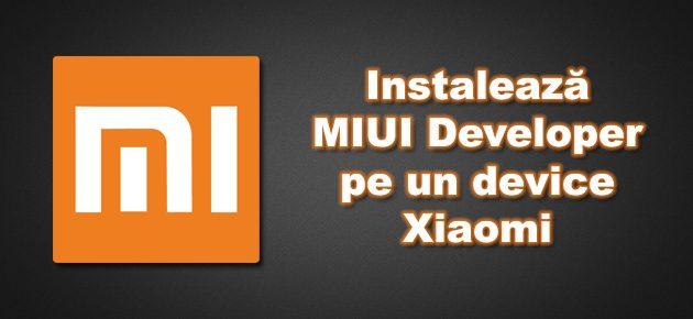 Instaleaza MIUI Developer pe un device Xiaomi