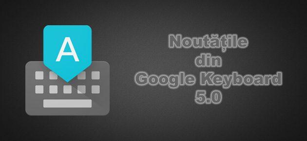 Noutatile din Google Keyboard 5.0