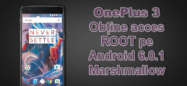 OnePlus 3: Obtine acces ROOT pe Android 6.0.1 Marshmallow